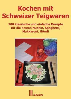 Kochen mit Schweizer Teigwaren von Mächler,  Andreas