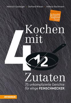 Kochen mit viereinhalb Zutaten von Bachmann,  Helmut, Gasteiger,  Heinrich, Wieser,  Gerhard