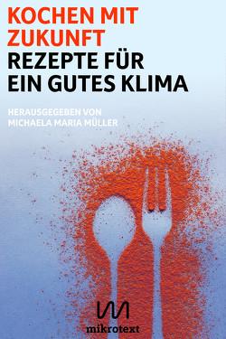 Kochen mit Zukunft von Müller,  Michaela Maria