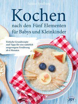 Kochen nach den Fünf Elementen für Babys und Kleinkinder von Spielberg,  Sabine
