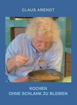 Kochen ohne schlank zu bleiben von Claus,  Arendt