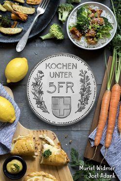Kochen unter 5 Fr von Adank,  Joel, Widmer,  Muriel