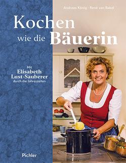Kochen wie die Bäuerin von Koenig,  Andreas, Lust-Sauberer,  Elisabeth, van Bakel,  Rene