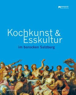 Kochkunst und Esskultur im barocken Salzburg von Brandhuber,  Christoph, Koll,  Beatrix, McCoy,  Diana, Schachl-Raber,  Ursula