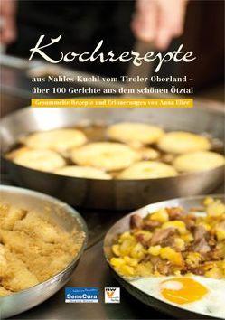 Kochrezepte aus Nahles Kuchl vom Tiroler Oberland – über 100 Gerichte aus dem schönen Ötztal von Eiter,  Anna, Koch,  Karlheinz, Muigg-Spörr,  Martin, Stecher,  Bernhard