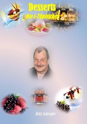 Kochrezepte von Fritz Schrader / Desserts-die i-Tüpfelchen von Schrader,  Fritz
