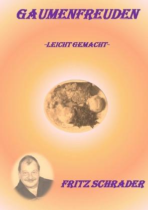 Kochrezepte von Fritz Schrader / Gaumenfreuden von Schrader,  Fritz