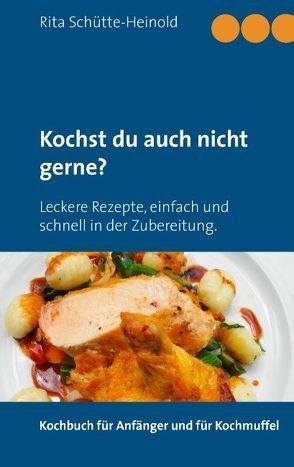 Kochst du auch nicht gerne? von Schütte-Heinold,  Rita