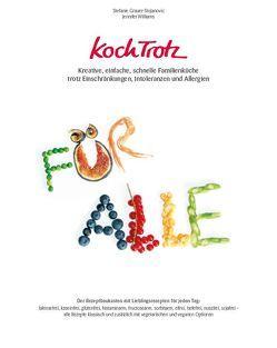 KochTrotz – Kreative, einfache, schnelle Familienküche trotz Einschränkungen, Intoleranzen und Allergien von Grauer-Stojanovic,  Stefanie, Williams,  Jennifer