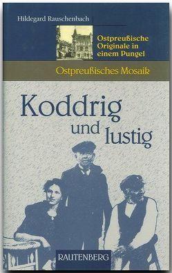 Koddrig und lustig – Ostpreussiche Originale in einem Pungel von Rauschenbach,  Hildegard