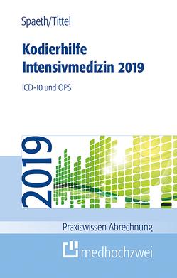 Kodierhilfe Intensivmedizin 2019 von Spaeth,  Christoph, Tittel,  Claudia