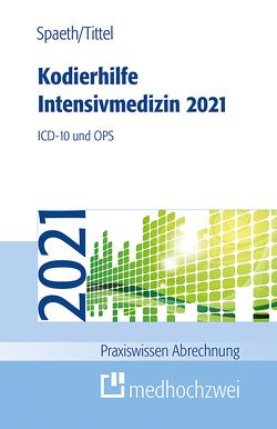 Kodierhilfe Intensivmedizin 2021 von Spaeth,  Christoph, Tittel,  Claudia
