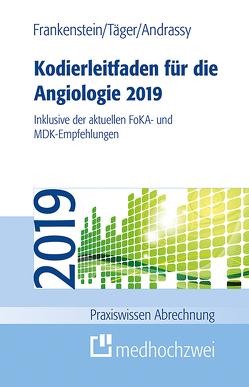 Kodierleitfaden für die Angiologie 2019 von Andrassy,  Martin, Frankenstein,  Lutz, Täger,  Tobias