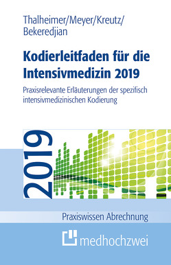 Kodierleitfaden für die Intensivmedizin 2019 von Bekeredjian,  Raffi, Kreutz,  Claus-Peter, Meyer,  F. Joachim, Thalheimer,  Markus