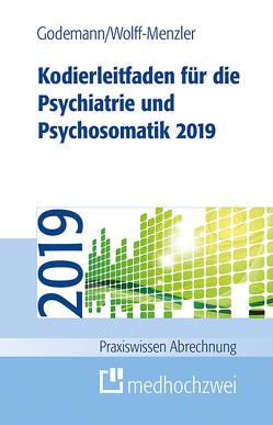 Kodierleitfaden für die Psychiatrie und Psychosomatik 2019 von Godemann,  Frank, Wolff-Menzler,  Claus