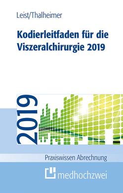 Kodierleitfaden für die Viszeralchirurgie 2019 von Leist,  Susanne, Thalheimer,  Markus