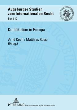 Kodifikation in Europa von Koch,  Arnd, Rossi,  Matthias