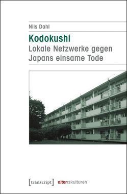 Kodokushi – Lokale Netzwerke gegen Japans einsame Tode von Dahl,  Nils