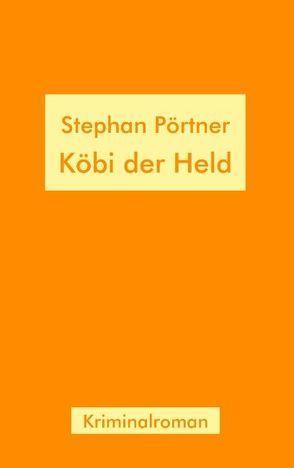 Köbi der Held von Poertner,  Stephan