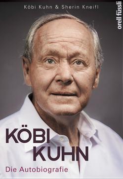 Köbi Kuhn. Die Autobiografie von Kuhn,  Jakob