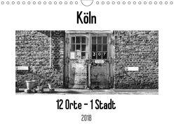 Köln. 12 Orte – 1 Stadt (Wandkalender 2018 DIN A4 quer) von Ahrens,  Patricia