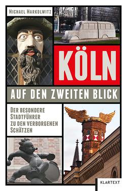 Köln auf den zweiten Blick von Markolwitz,  Michael