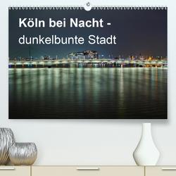 Köln bei Nacht – dunkelbunte Stadt (Premium, hochwertiger DIN A2 Wandkalender 2021, Kunstdruck in Hochglanz) von Brüggen // www. koelndunkelbunt.de,  Peter