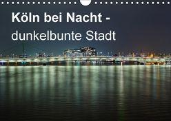 Köln bei Nacht – dunkelbunte Stadt (Wandkalender 2018 DIN A4 quer) von Brüggen // www. koelndunkelbunt.de,  Peter
