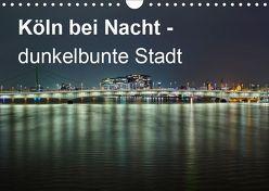 Köln bei Nacht – dunkelbunte Stadt (Wandkalender 2019 DIN A4 quer) von Brüggen // www. koelndunkelbunt.de,  Peter