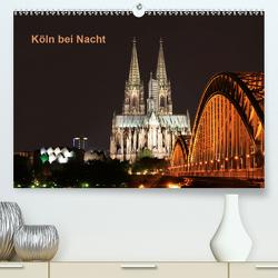Köln bei Nacht (Premium, hochwertiger DIN A2 Wandkalender 2021, Kunstdruck in Hochglanz) von Ange