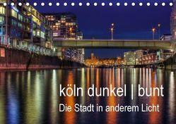 köln dunkel bunt – Die Stadt in anderem Licht! (Tischkalender 2018 DIN A5 quer) von Brüggen,  Peter