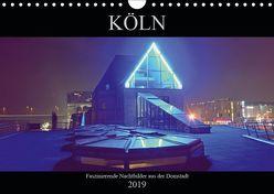 Köln – Faszinierende Nachtbilder aus der Domstadt (Wandkalender 2019 DIN A4 quer) von Dubbels,  Gorden