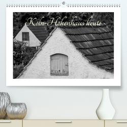 Köln-Höhenhaus heute (Premium, hochwertiger DIN A2 Wandkalender 2021, Kunstdruck in Hochglanz) von Irlenbusch,  Roland