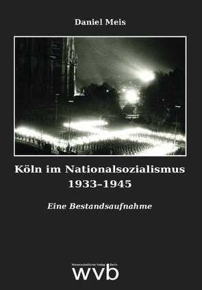 Köln im Nationalsozialismus 1933–1945 von Meis,  Daniel