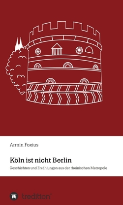Köln ist nicht Berlin von Foxius,  Armin