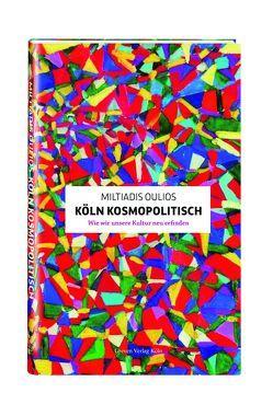 Köln kosmopolitisch von Akademie der Künste der Welt/Köln, Oulios,  Miltiadis