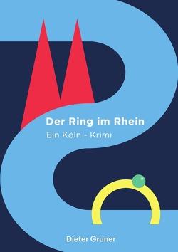 Köln-Krimi / Der Ring im Rhein von Gruner,  Dieter, Gruner,  Severin