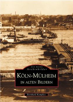 Köln-Mülheim in alten Bildern von Kempkes,  Bernhard