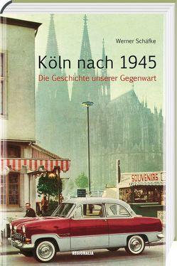 Köln nach 1945 von Schäfke,  Werner