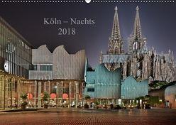 Köln – Nachts 2018 (Wandkalender 2018 DIN A2 quer) von Blaschke,  Dieter