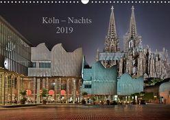 Köln – Nachts 2019 (Wandkalender 2019 DIN A3 quer) von Blaschke,  Dieter