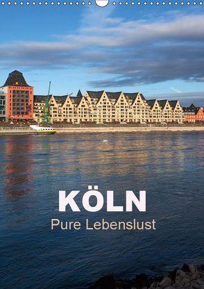 KÖLN – Pure Lebenslust (Wandkalender 2018 DIN A3 hoch) von boeTtchEr,  U