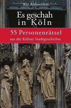 Es geschah in Köln von Althoetmar,  Kai