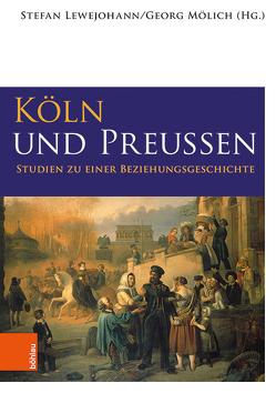 Köln und Preußen von Lewejohann,  Stefan, Mölich,  Georg