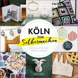 Köln zum Selbermachen von Lippke,  Mila, Neumann,  Jörn, Reljic,  Olga, Wiesemann,  Mirjam