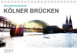 Kölner Brücken (Tischkalender 2021 DIN A5 quer) von Osterloh,  Dierk
