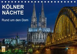 Kölner Nächte. Rund um den Dom. (Tischkalender 2019 DIN A5 quer)