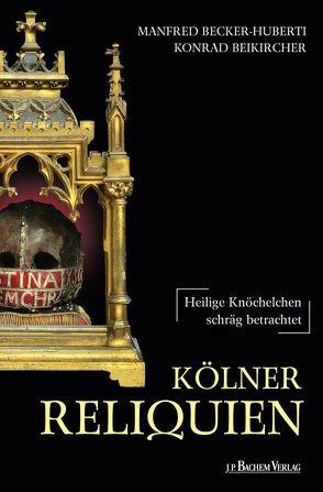 Kölner Reliquien von Becker-Huberti,  Manfed, Beikircher,  Konrad