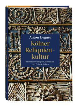 Kölner Reliquienkultur von Legner,  Anton