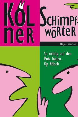 Kölner Schimpfwörter von Färver,  Jupp, Hayit,  Ertay